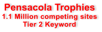 Pensacola Trophies 1.1 Million competing sites Tier 2 Keyword